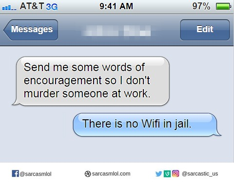 Keep calm, and remember there's no wifi in jail