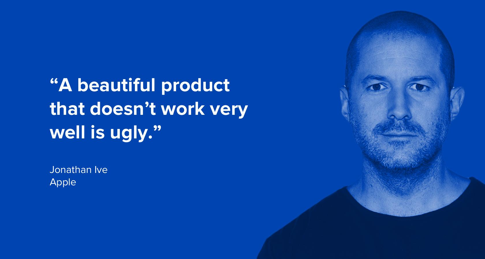 Quote by Jonathan Ive of Apple on product design
