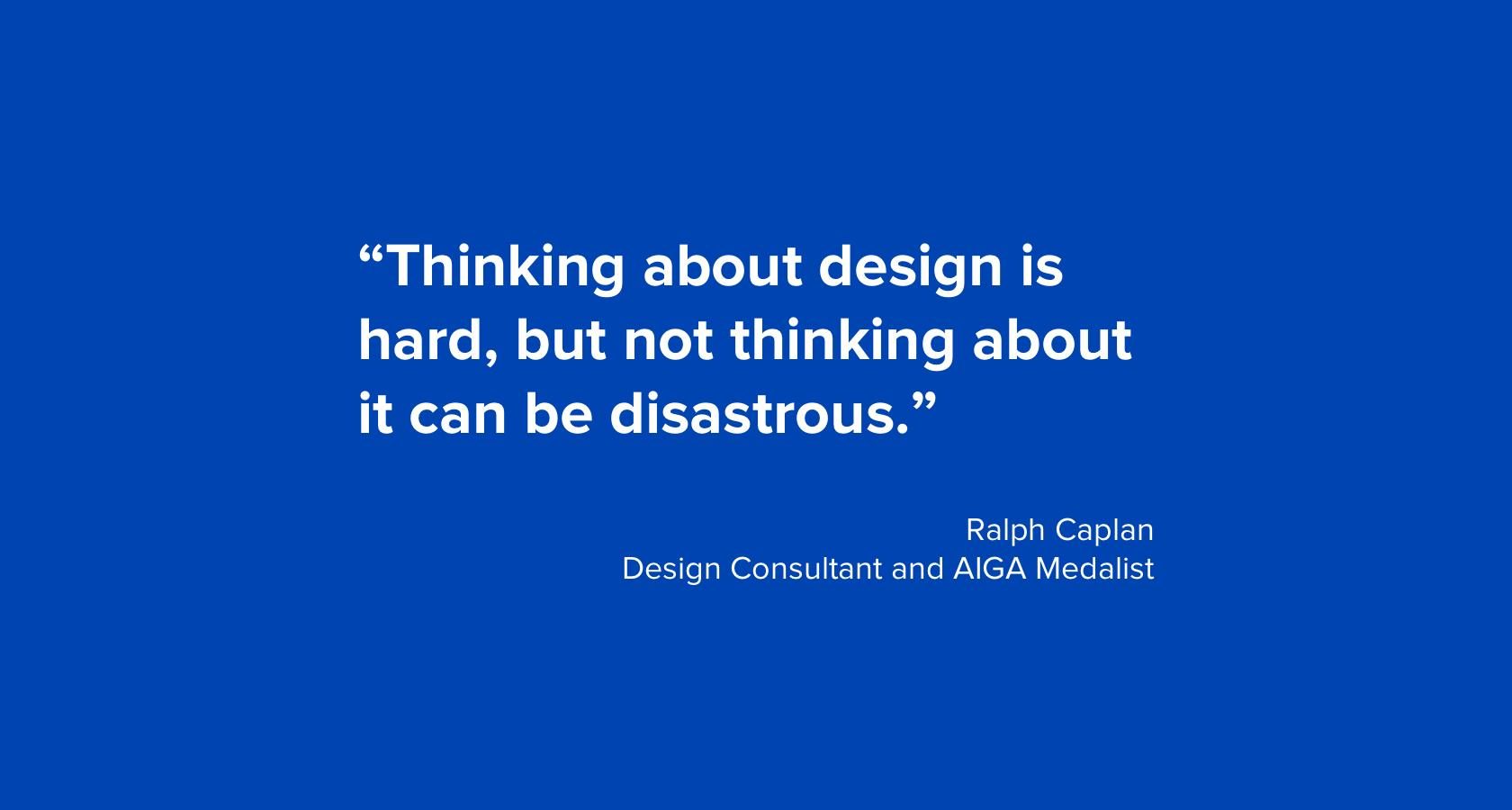 Quote by Ralph Caplan: Thinking about design