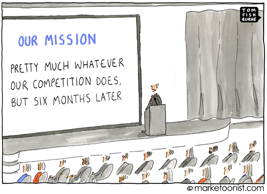 "A cartoon depiction of a conference room where the speaker is displaying a slide with a useless mission statement. It says, ""Our mission: Pretty much whatever our competition does, but six months later."""