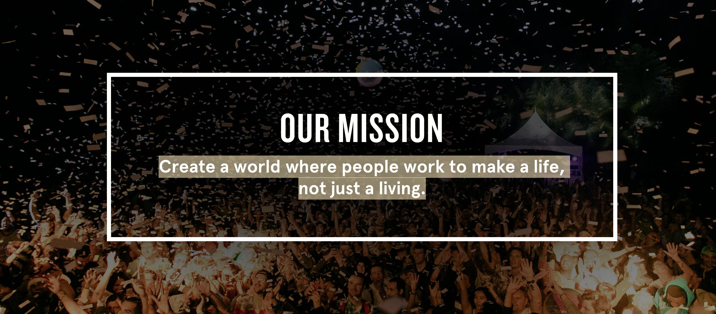 Our mission: Create a world where people work to make a life, not just a living.