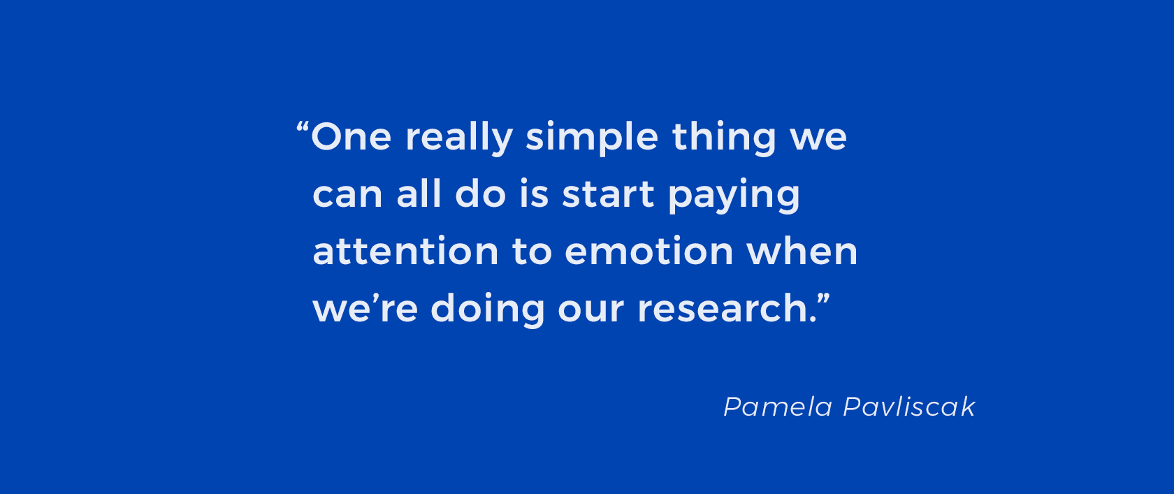 Design Talks: Quote about designing for emotion by Pamela Pavliscak