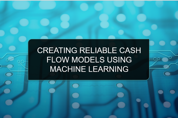 Creating Reliable Cash Flow Models Using Machine Learning